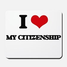I love My Citizenship Mousepad