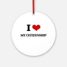 I love My Citizenship Ornament (Round)