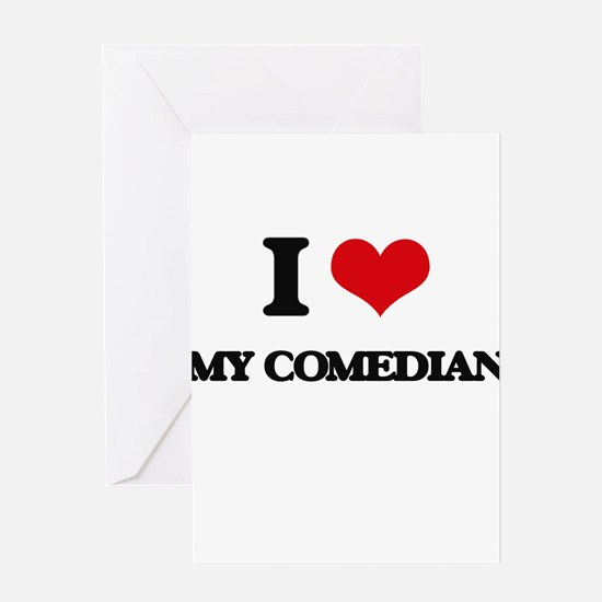 I love My Comedian Greeting Cards