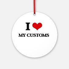 I love My Customs Ornament (Round)