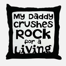 My Daddy Crushes Rock for a living Throw Pillow