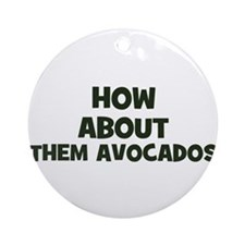 how about them avocados Ornament (Round)
