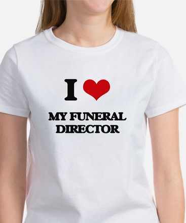 I Love My Funeral Director T-Shirt