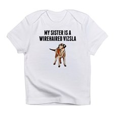 My Sister Is A Wirehaired Vizsla Infant T-Shirt