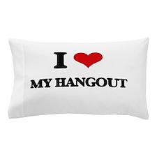 I Love My Hangout Pillow Case
