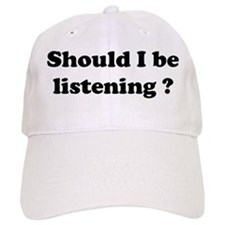 Should I be listening? Baseball Cap