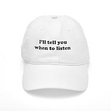 I'll tell you when to listen Baseball Cap