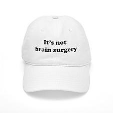It's Not Brain Surgery Baseball Cap