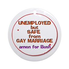 Unemployed but Safe from Gay Marriage Ornament