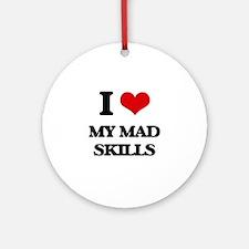 I Love My Mad Skills Ornament (Round)