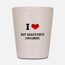 I Love My Master'S Degree Shot Glass