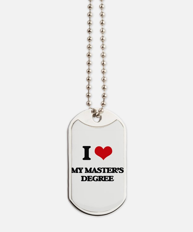 I Love My Master'S Degree Dog Tags