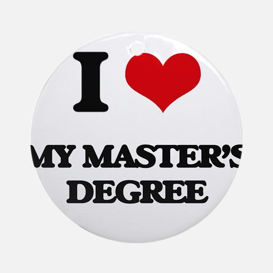 I Love My Master'S Degree Ornament (Round)