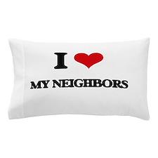 I Love My Neighbors Pillow Case