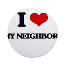 I Love My Neighbors Ornament (Round)