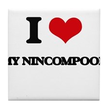 I Love My Nincompoop Tile Coaster