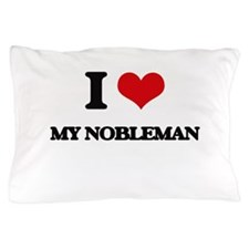 I Love My Nobleman Pillow Case