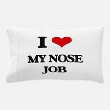 I Love My Nose Job Pillow Case