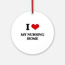 I Love My Nursing Home Ornament (Round)