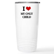 I Love My Only Child Travel Mug