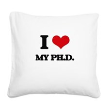 I Love My Ph.D. Square Canvas Pillow