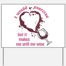 EXERCISE AND SPILLED WINE Yard Sign