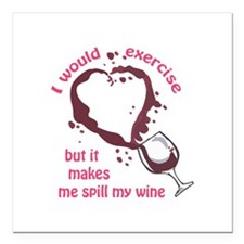 """EXERCISE AND SPILLED WINE Square Car Magnet 3"""" x 3"""