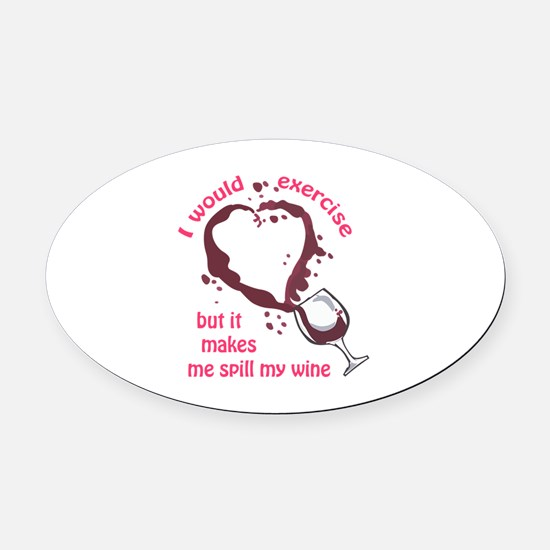 EXERCISE AND SPILLED WINE Oval Car Magnet