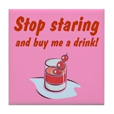 STOP STARING AND BUY ME Tile Coaster