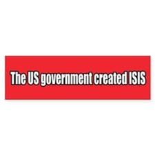 Us Government Created Isis Bumper Bumper Sticker