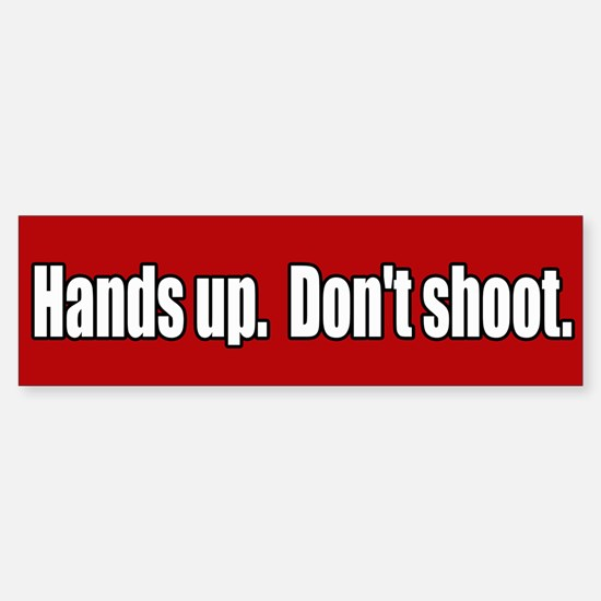 Hands Up Don't Shoot Bumper Bumper Bumper Sticker