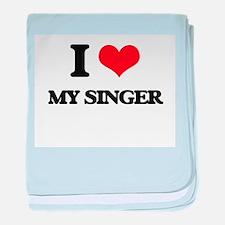 I Love My Singer baby blanket