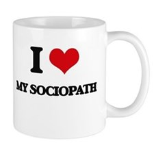 I love My Sociopath Mugs