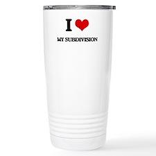 I love My Subdivision Travel Mug