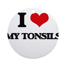 I love My Tonsils Ornament (Round)