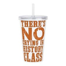 No Crying in History C Acrylic Double-wall Tumbler