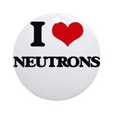 I Love Neutrons Ornament (Round)