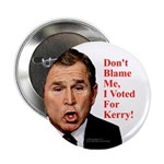 Don't Blame Me, I Voted For Kerry! Button