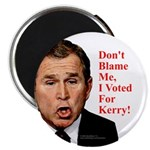 Don't Blame Me, I Voted For Kerry! Magnet
