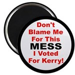 Don't Blame Me For This Mess, I Voted Kerry Magnet