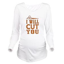 I Will Cut You Long Sleeve Maternity T-Shirt