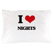 I Love Nights Pillow Case