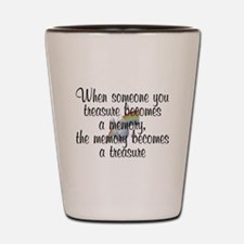 When someone you treasure - Shot Glass