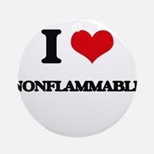 I Love Nonflammable Ornament (Round)