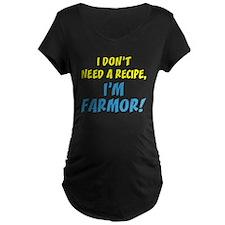 Don't Need A Recipe Farmor Maternity T-Shirt