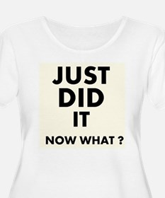 Just DID it, Now What? Plus Size T-Shirt