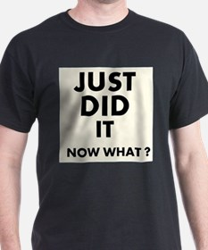 Just DID it, Now What? T-Shirt
