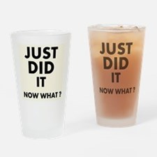 Just DID it, Now What? Drinking Glass