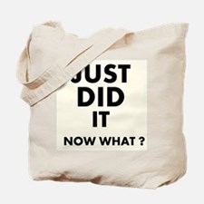 Just DID it, Now What? Tote Bag