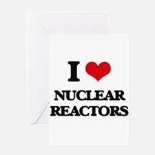 I Love Nuclear Reactors Greeting Cards